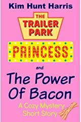 The Power of Bacon (A Trailer Park Princess Cozy Mystery Short Story) Kindle Edition