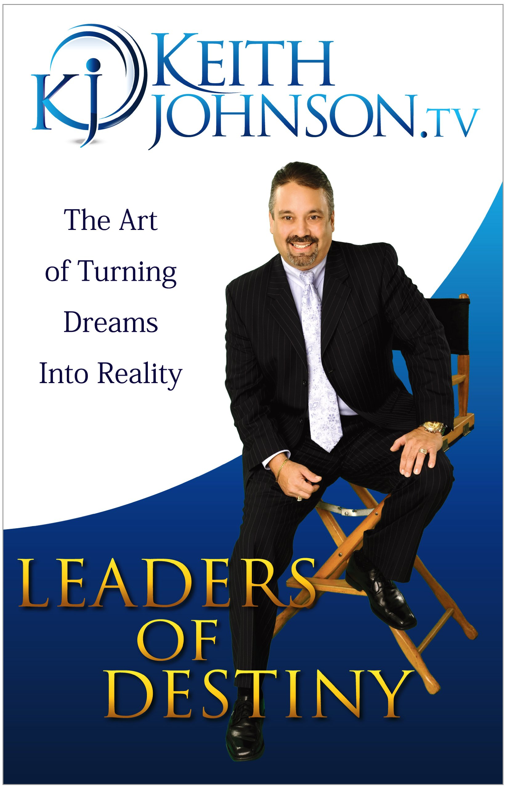 Read Online Leaders of Destiny - The Art of Turning Dreams into Reality PDF