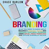Branding: What You Need to Know About Building a Personal Brand and Growing Your Small Business Using Social Media…