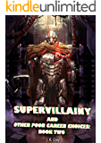 Supervillainy and Other Poor Career Choices: Book Two