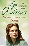 When Tomorrow Dawns: An unforgettable saga of new beginnings and new heartaches