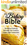 The Baking Bible: Delicious Baking Recipes For Cookies, Cakes and Casseroles (English Edition)