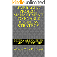 Leveraging Project Management to Enable Business Strategy: What is Your Purpose?
