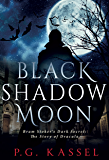 Black Shadow Moon: Bram Stoker's Dark Secret: The Story of Dracula