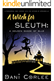 A Witch for Sleuth: A Golden Shade of Blue (A Paranormal Cozy Mystery with the Witches of Springsville Book 2)