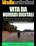Vita da Nomadi Digitali: Come creare un lavoro online e viaggiare per il mondo a tempo indeterminato