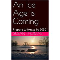 An Ice Age is Coming: Prepare to freeze by 2050