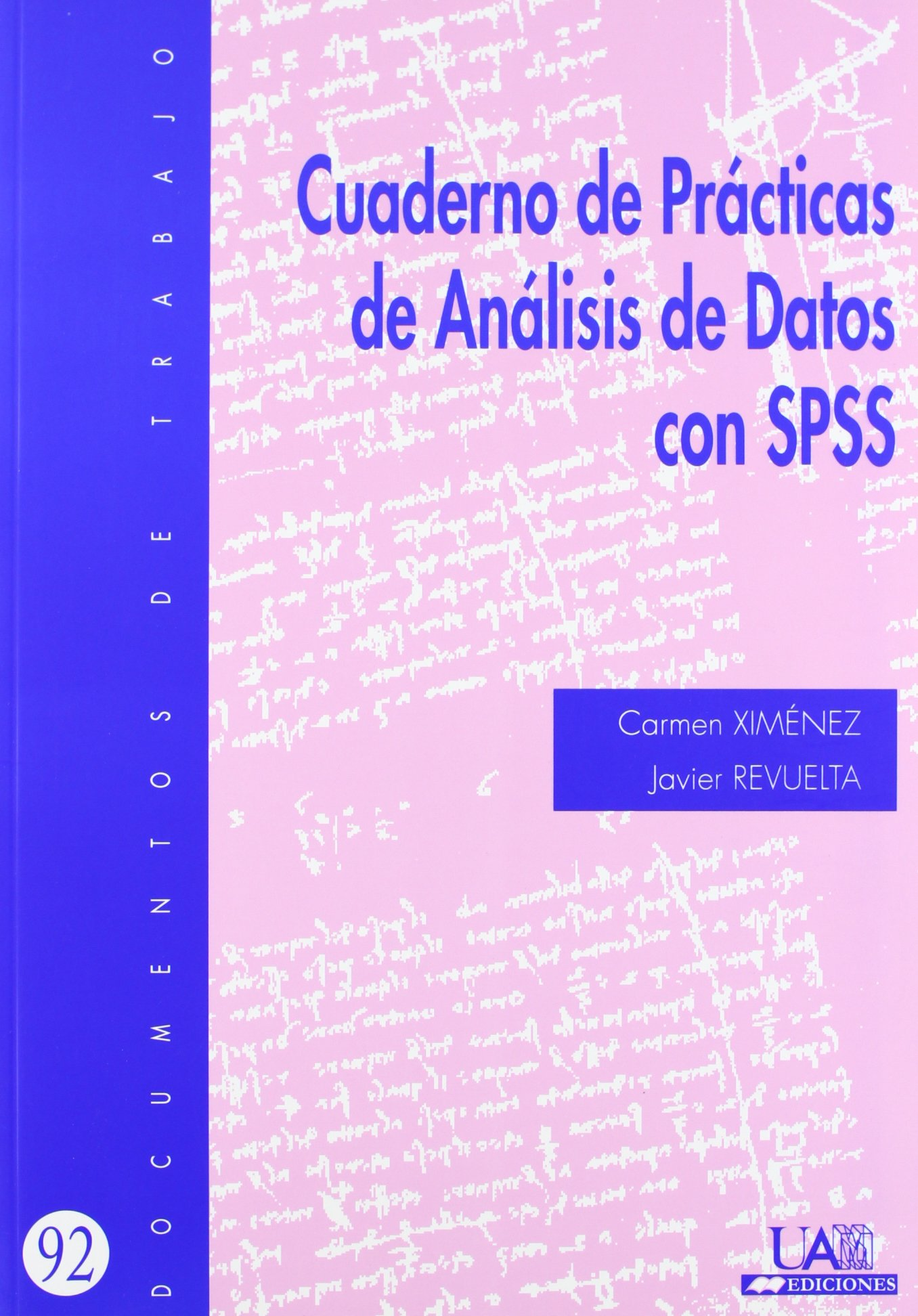Cuaderno de practicas de análisis de datos con SPSS (Documentos de Trabajo) Tapa blanda – 1 sep 2010 Carmen Ximénez Javier Revuelta 8483442051 Databases