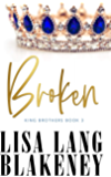 Broken (The King Brothers Series Book 3)
