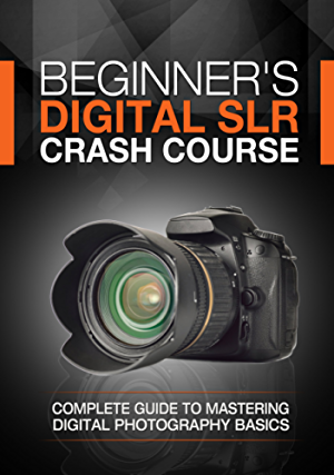 Beginner's Digital SLR Crash Course: Complete guide to mastering digital photography basics; understanding exposure; and taking better pictures.