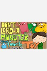 Don't Lend A Monster Your Favorite Toy (Children's picture book) Kindle Edition