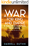 A War for King and Empire: A Malcolm MacPhail WW1 novel (Malcolm MacPhail WW1 series Book 3)