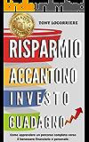 Risparmio Accantono Investo Guadagno: Come apprendere un percorso completo verso il benessere finanziario e personale. (FINANZA PERSONALE Vol. 1)