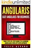 ANGULARJS: Easy AngularJS For Beginners, Your Step-By-Step Guide to AngularJS Web Application Development (AngularJS Series Book 1) (English Edition)