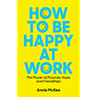 How to Be Happy at Work: The Power of Purpose, Hope, and Friendship (English Edition)