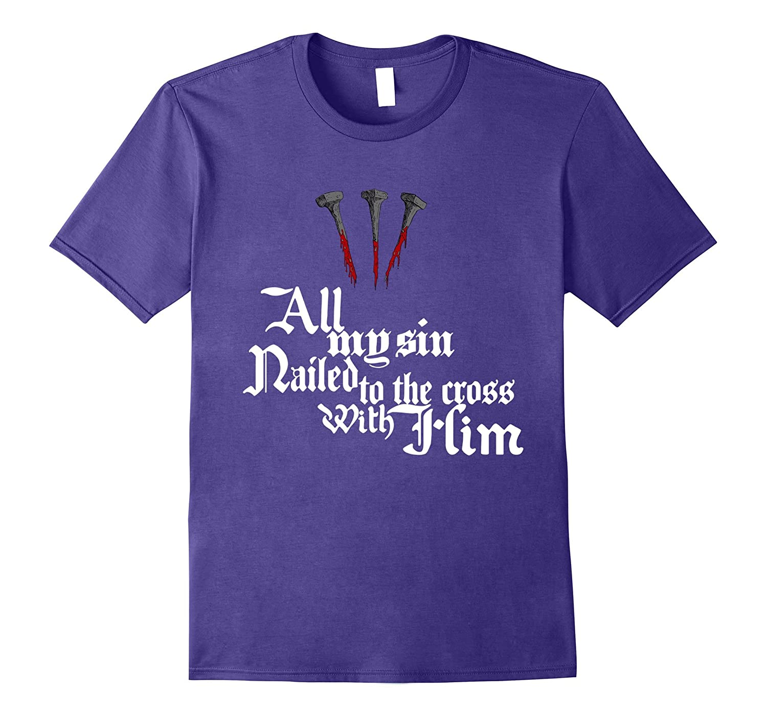 All My Sin Nailed to the Cross with Him T shirt-TH