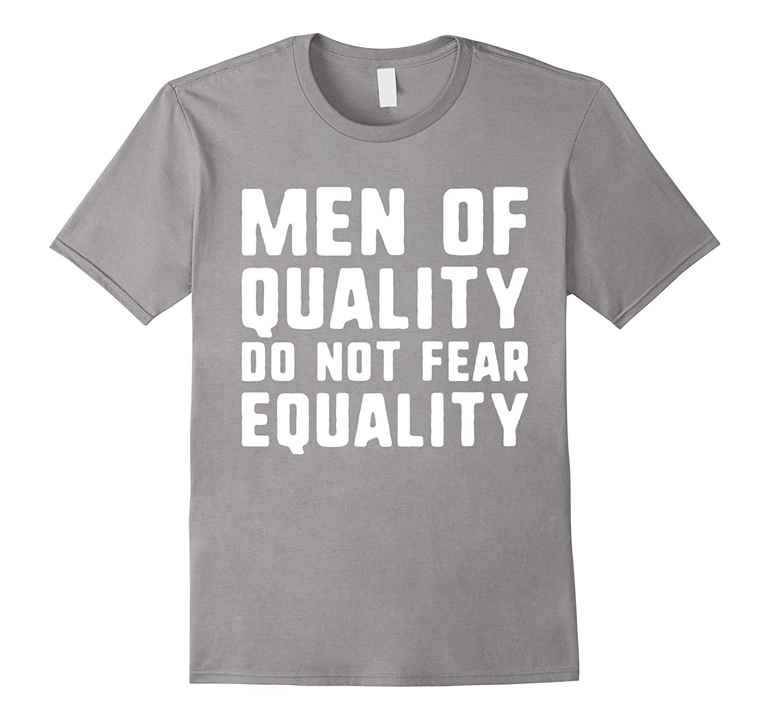 a2c69861 Mens Men Of Quality Do Not Fear Equality T-Shirt Feminist Tee-CD ...