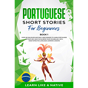 Portuguese Short Stories for Beginners Book 1: Over 100 Dialogues & Daily Used Phrases to Learn Portuguese in Your Car…