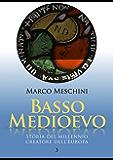 Basso Medioevo: Storia del millennio creatore dell'Europa | 3 (La Storia)