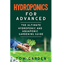 Hydroponics for Advanced: The  Ultimate Hydroponic and Aquaponic Gardening Guide (English Edition)