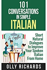 101 Conversations in Simple Italian: Short Natural Dialogues to Boost Your Confidence & Improve Your Spoken Italian (Italian Edition) Kindle Edition