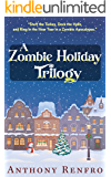 A Zombie Holiday Trilogy: Stuff the Turkey, Deck the Halls, and Ring in the New Year in a Zombie Apocalypse