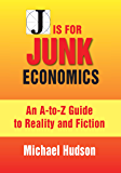 J IS FOR JUNK ECONOMICS: A Guide To Reality In An Age Of Deception