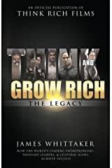 Think and Grow Rich: The Legacy: How the World's Leading Entrepreneurs, Thought Leaders, & Cultural Icons Achieve Success Kindle Edition