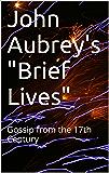 "John Aubrey's ""Brief Lives"": Gossip from the 17th Century"