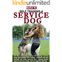 SERVICE DOG TRAINING: Complete guide to potty training, self training  service dogs and puppies for a happy, obedient and well trained dog book (service dog training books,  types of service dogs)