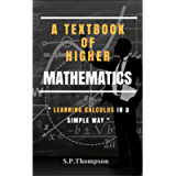 A TextBook of Higher Mathematics: Learning Calculus, Integration and Differentiation in A Simple Way