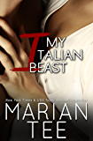 My Italian Beast (Part One): Contemporary Billionaire Romance (Beasts in Bed Book 3)