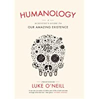Humanology: A Scientist's Guide to our Amazing Existence