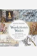 Wunderbarer Winter: Das hyggelige Überlebensbuch für die kalte Jahreszeit. Mit kreativen Projekten Hardcover