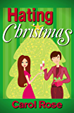 Hating Christmas (Holiday Romance Series, Book 1) (Holiday series)