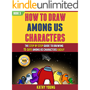 How To Draw Among Us Characters: The Step By Step Guide To Drawing 15 Cute Among Us Easily (Book 3).