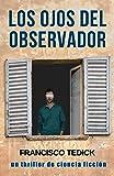 LOS OJOS DEL OBSERVADOR (un thriller de ciencia ficción)