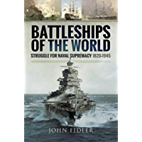 Battleships of the World: Struggle for Naval Supremacy, 1820–1945 (English Edition)