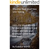 Mockito: Next-Level Java Unit Testing: Learn the latest Mockito 3 for Java unit testing in just 2 hours and take your develop