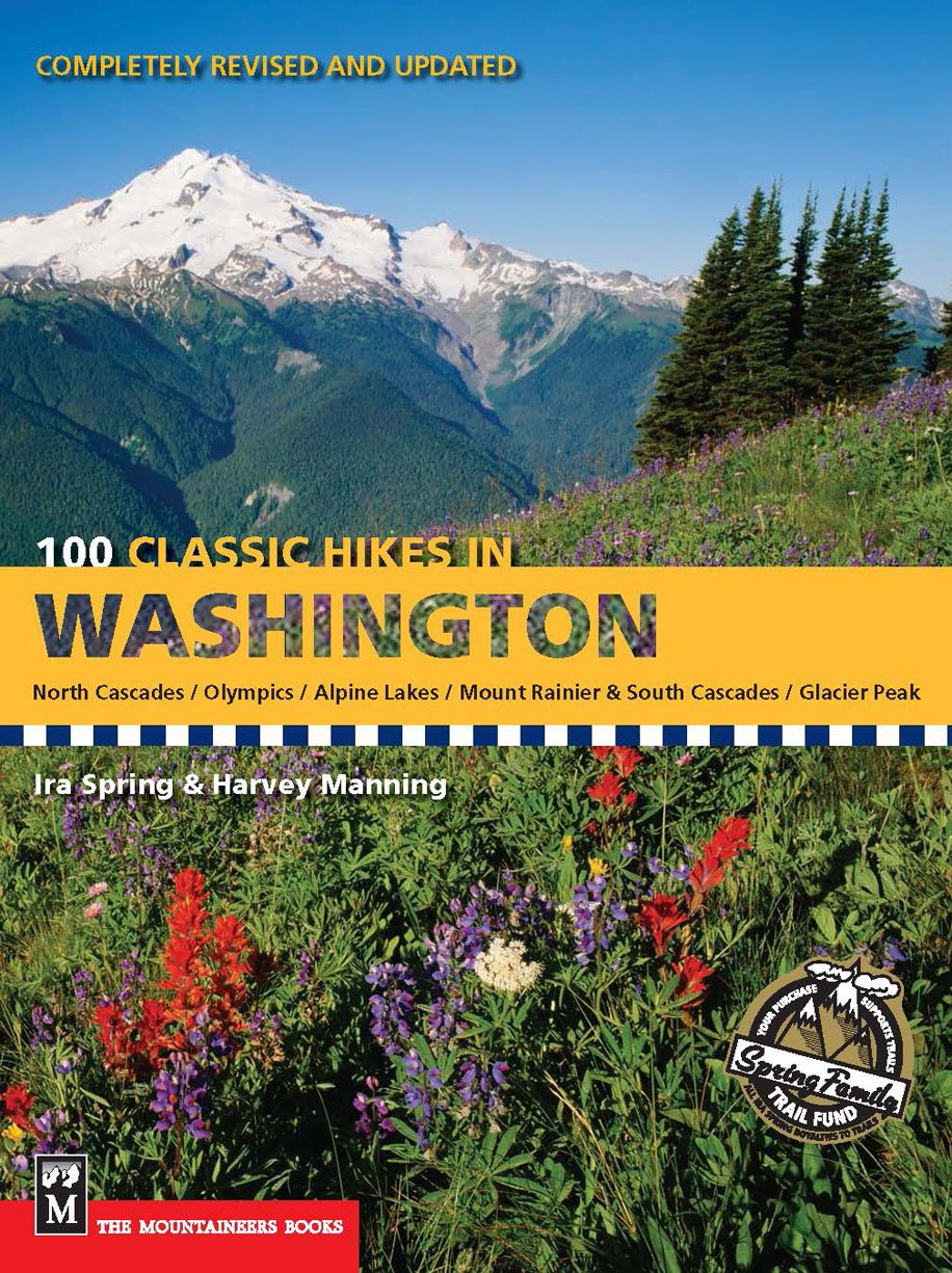 100 Classic Hikes in Washington: North Cascades, Olympics, Mount Rainer & South Cascades, Alpine Lakes, Glacier Peak: North Cascades, Olympics, Mount Rainier and South Cascades (100 Best Hikes)