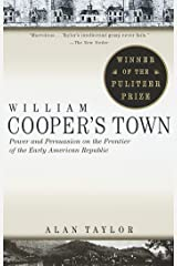 William Cooper's Town: Power and Persuasion on the Frontier of the Early American Republic Kindle Edition