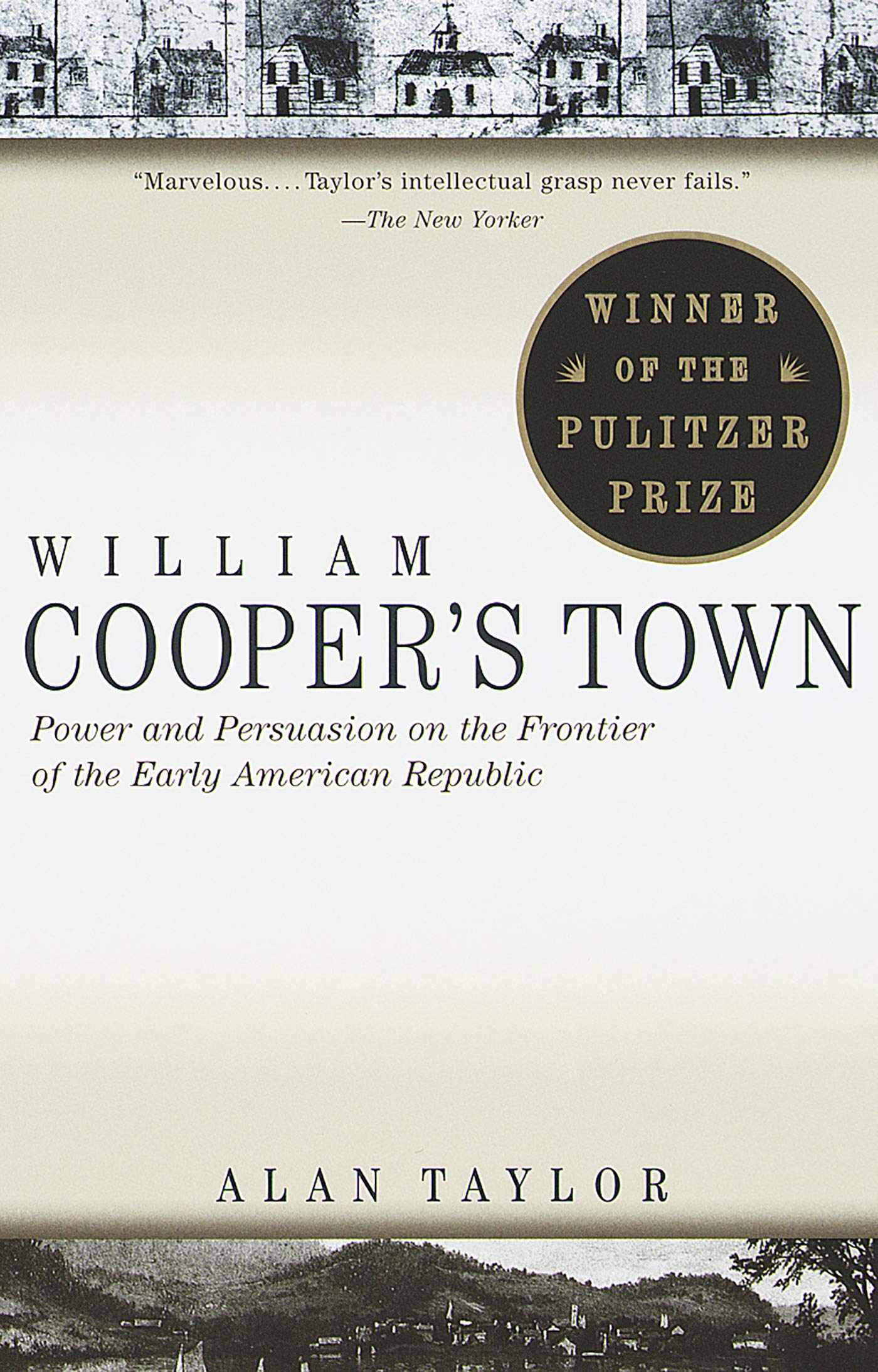 Power and Persuasion on the Frontier of the Early American Republic William Coopers Town
