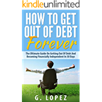 Debt: The Ultimate Guide on Getting Out of Debt and Becoming Financially Independent in 30 Days (Debt, How To Get Out Of Debt, Debt Free, Financial Freedom, How To Get Out Of Debt Fast)