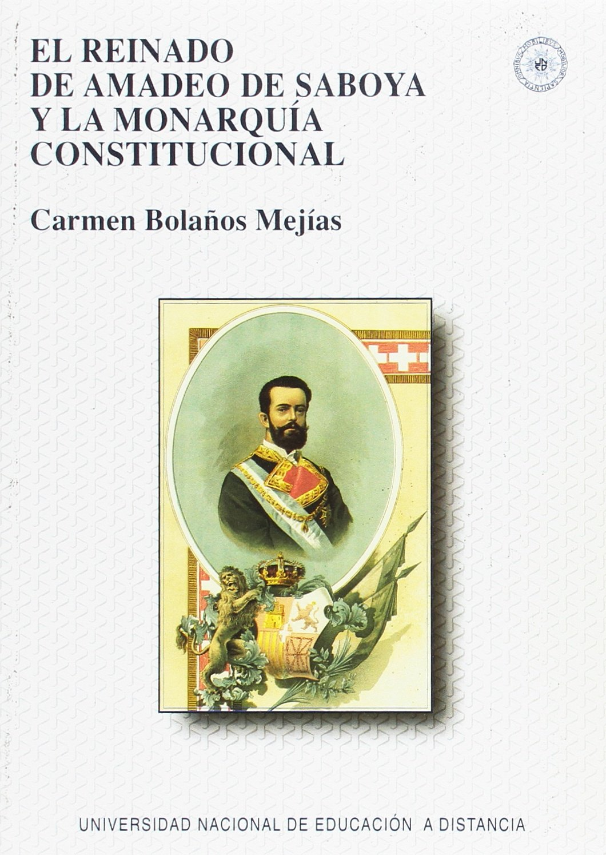 El Reinado De Amadeo De Saboya Y La Monarquía Constitucional Varia Spanish Edition Bolaños Mejías M ª Del Carmen 9788436238785 Books
