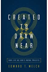 Created to Draw Near: Our Life as God's Royal Priests Kindle Edition