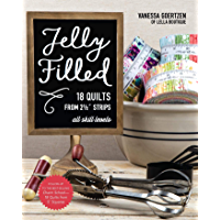 Jelly Filled—18 Quilts from 2 1/2'' Strips: All Skill Levels