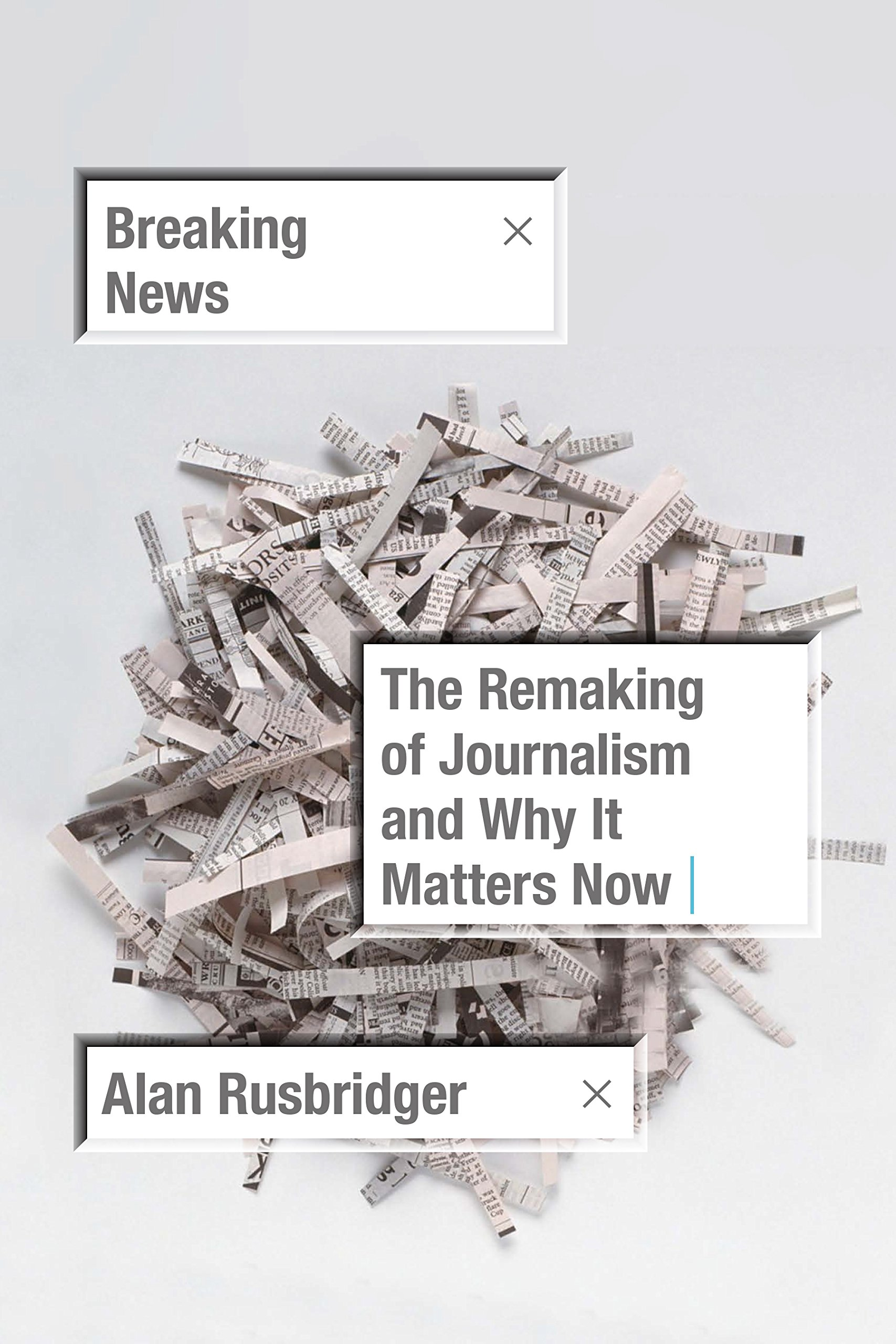 Breaking News  The Remaking Of Journalism And Why It Matters Now