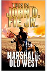 Marshal of the Old West: A Western Adventure From John D. Fie Jr. (Adventures of the Western Gunfighter Series Book 2) Kindle Edition