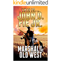 Marshal of the Old West: A Western Adventure From John D. Fie Jr. (Adventures of the Western Gunfighter Series Book 2)