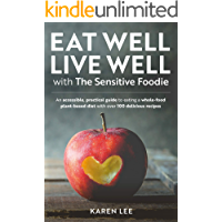 Eat Well Live Well with The Sensitive Foodie: An accessible, practical guide to eating a whole-food plant-based diet with over 100 delicious recipes